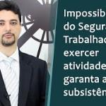 Aposentadoria por Invalidez: Impossibilidade de exercer atividade que garanta a subsistência