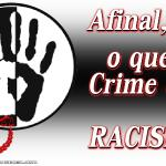 Afinal, o que é Crime de Racismo?