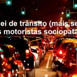 Nova lei de trânsito (mais severa) e os motoristas sociopatas