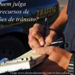Quem julga os recursos de infração de trânsito?