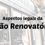 """""""Daqui eu não saio"""" – A renovação do contrato de locação empresarial"""