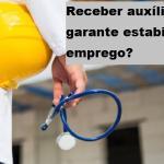 Receber auxílio doença garante estabilidade no emprego?