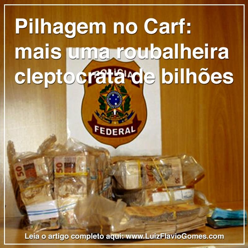 Pilhagem no Carf mais uma roubalheira cleptocrata de bilhes