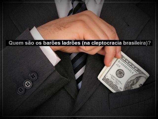 Quem so os bares ladres na cleptocracia brasileira