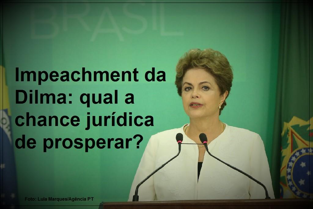 Impeachment da Dilma qual a chance jurdica de prosperar