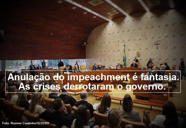 Anulao do impeachment fantasia As crises derrotaram o governo