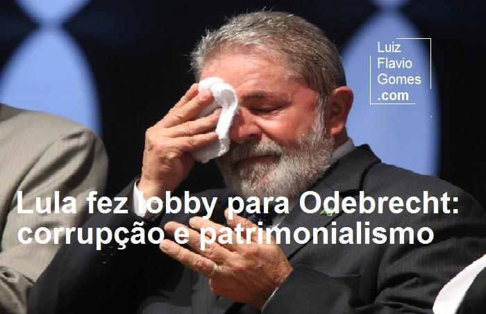 Lula fez lobby para Odebrecht corrupo e patrimonialismo
