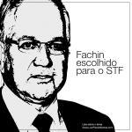 Fachin escolhido para o STF. O processo precisa ser mudado.