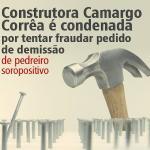 Camargo Corrêa é condenada por tentar fraudar pedido de demissão de pedreiro portador de HIV