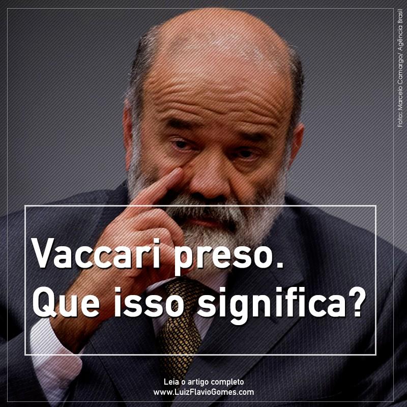 Vaccari preso Que isso significa